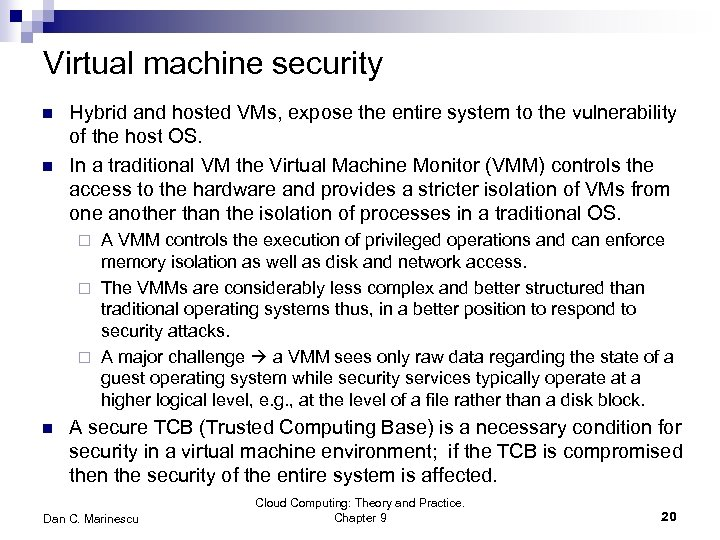 Virtual machine security n n Hybrid and hosted VMs, expose the entire system to