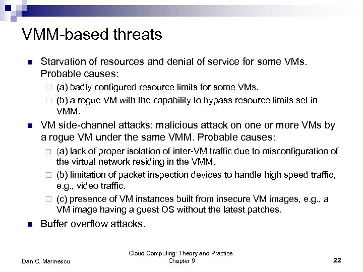 VMM-based threats n Starvation of resources and denial of service for some VMs. Probable
