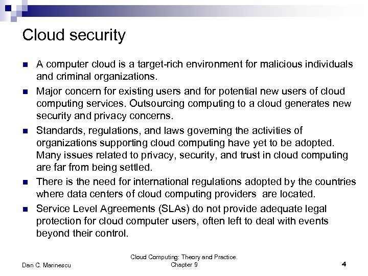 Cloud security n n n A computer cloud is a target-rich environment for malicious