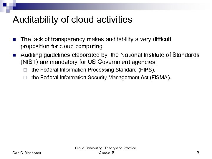 Auditability of cloud activities n n The lack of transparency makes auditability a very