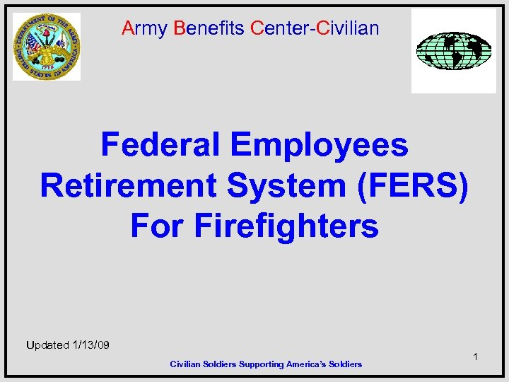Army Benefits Center-Civilian Federal Employees Retirement System (FERS) For Firefighters Updated 1/13/09 Civilian Soldiers