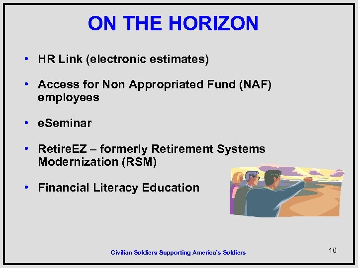 ON THE HORIZON • HR Link (electronic estimates) • Access for Non Appropriated Fund