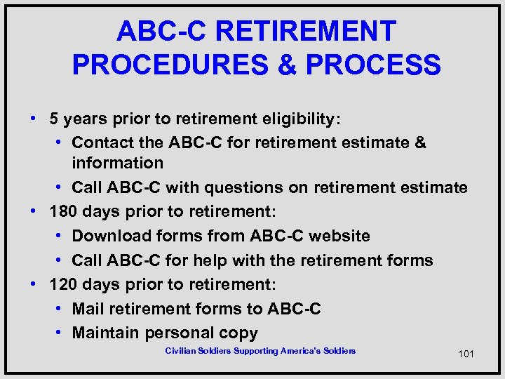 ABC-C RETIREMENT PROCEDURES & PROCESS • 5 years prior to retirement eligibility: • Contact