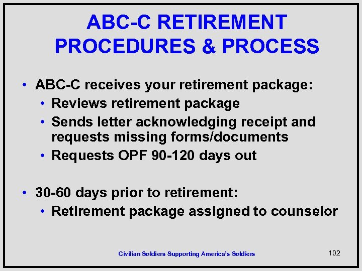 ABC-C RETIREMENT PROCEDURES & PROCESS • ABC-C receives your retirement package: • Reviews retirement