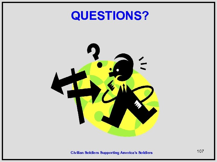 QUESTIONS? Civilian Soldiers Supporting America's Soldiers 107