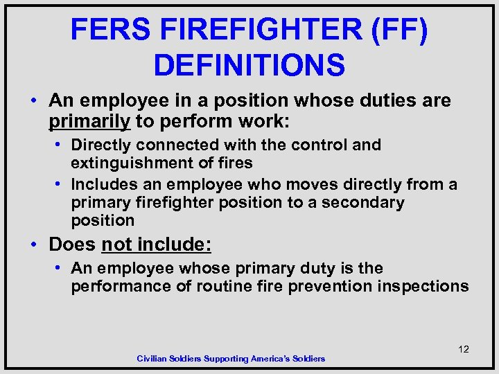 FERS FIREFIGHTER (FF) DEFINITIONS • An employee in a position whose duties are primarily