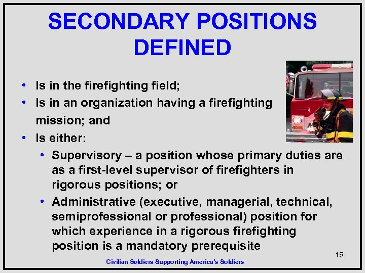 SECONDARY POSITIONS DEFINED • Is in the firefighting field; • Is in an organization