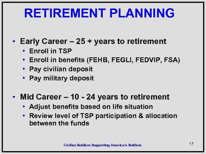 RETIREMENT PLANNING • Early Career – 25 + years to retirement • • Enroll
