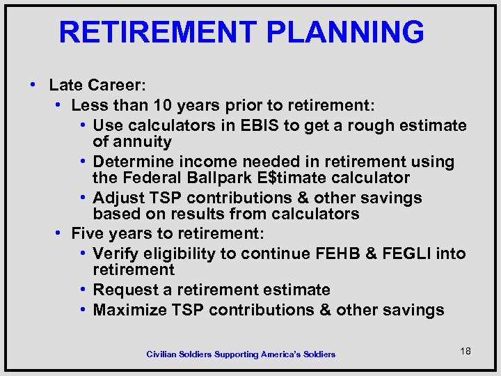 RETIREMENT PLANNING • Late Career: • Less than 10 years prior to retirement: •