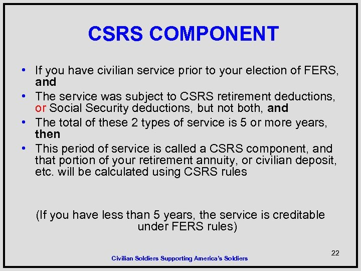 CSRS COMPONENT • If you have civilian service prior to your election of FERS,