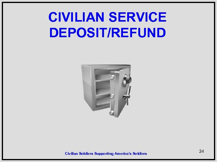 CIVILIAN SERVICE DEPOSIT/REFUND Civilian Soldiers Supporting America's Soldiers 24