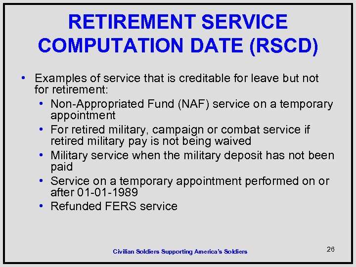 RETIREMENT SERVICE COMPUTATION DATE (RSCD) • Examples of service that is creditable for leave