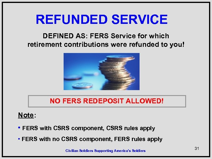 REFUNDED SERVICE DEFINED AS: FERS Service for which retirement contributions were refunded to you!