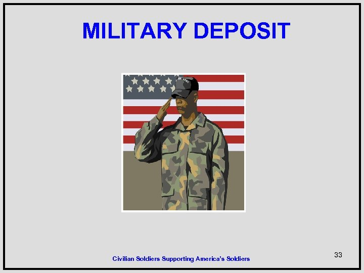 MILITARY DEPOSIT Civilian Soldiers Supporting America's Soldiers 33