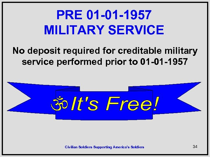 PRE 01 -01 -1957 MILITARY SERVICE No deposit required for creditable military service performed