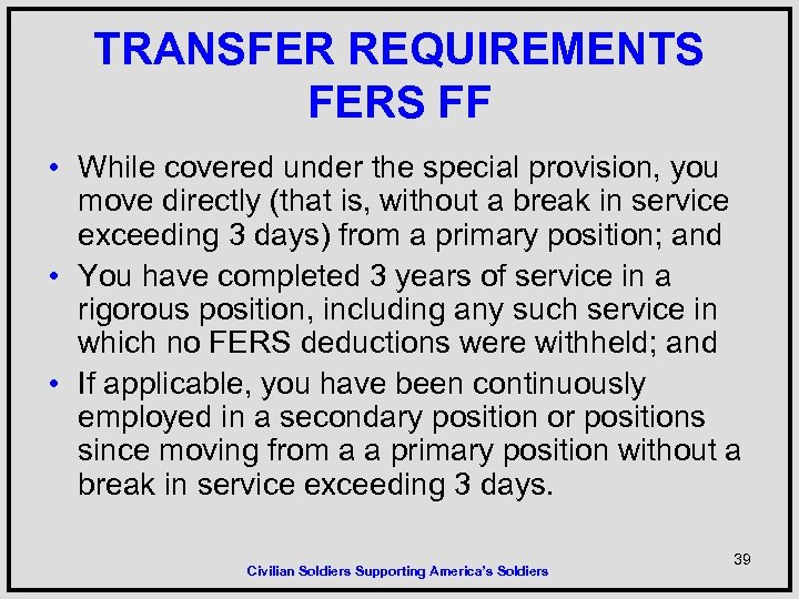 TRANSFER REQUIREMENTS FERS FF • While covered under the special provision, you move directly