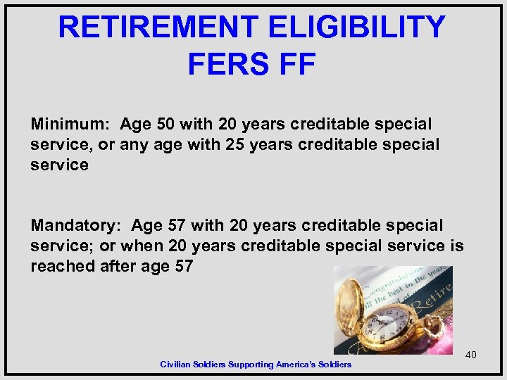 RETIREMENT ELIGIBILITY FERS FF Minimum: Age 50 with 20 years creditable special service, or