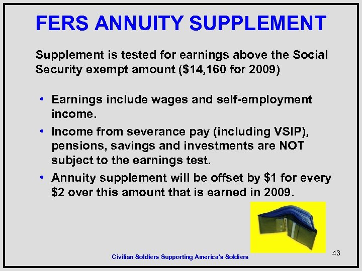 FERS ANNUITY SUPPLEMENT Supplement is tested for earnings above the Social Security exempt amount