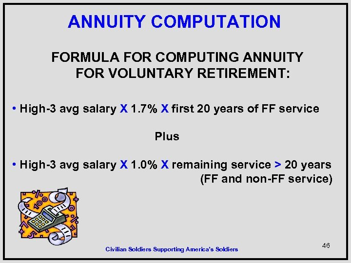 ANNUITY COMPUTATION FORMULA FOR COMPUTING ANNUITY FOR VOLUNTARY RETIREMENT: • High-3 avg salary X