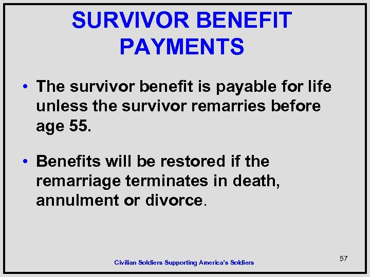 SURVIVOR BENEFIT PAYMENTS • The survivor benefit is payable for life unless the survivor