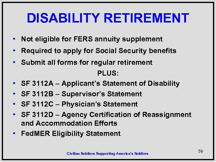 DISABILITY RETIREMENT • Not eligible for FERS annuity supplement • Required to apply for