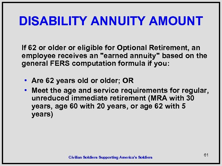 DISABILITY ANNUITY AMOUNT If 62 or older or eligible for Optional Retirement, an employee