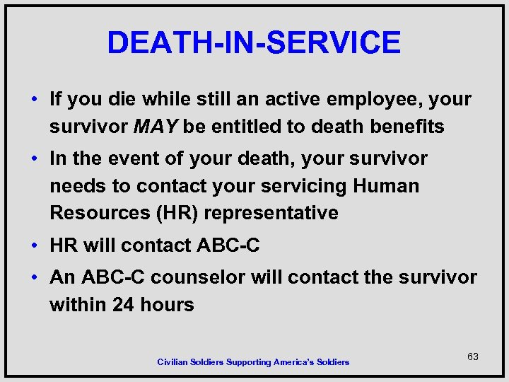 DEATH-IN-SERVICE • If you die while still an active employee, your survivor MAY be