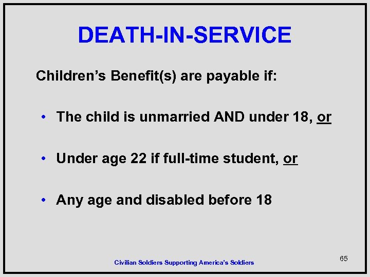 DEATH-IN-SERVICE Children's Benefit(s) are payable if: • The child is unmarried AND under 18,