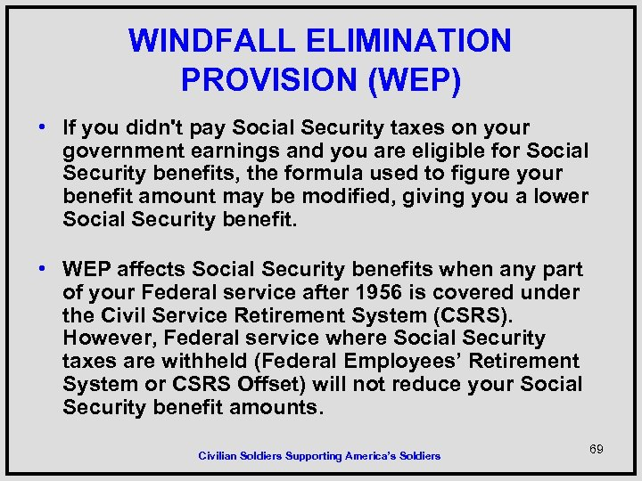 WINDFALL ELIMINATION PROVISION (WEP) • If you didn't pay Social Security taxes on your