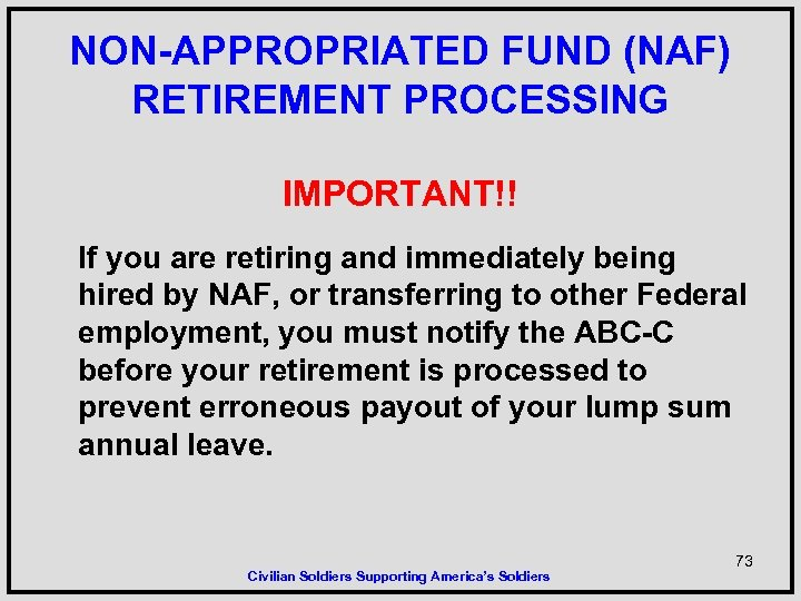 NON-APPROPRIATED FUND (NAF) RETIREMENT PROCESSING IMPORTANT!! If you are retiring and immediately being hired