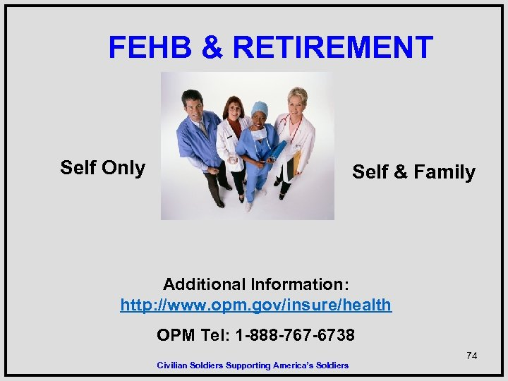 FEHB & RETIREMENT Self Only Self & Family Additional Information: http: //www. opm. gov/insure/health