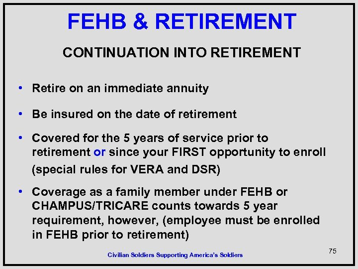 FEHB & RETIREMENT CONTINUATION INTO RETIREMENT • Retire on an immediate annuity • Be