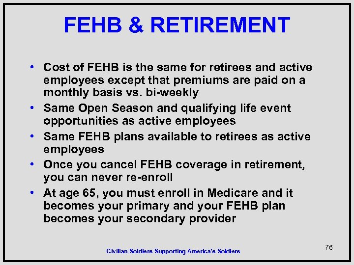 FEHB & RETIREMENT • Cost of FEHB is the same for retirees and active