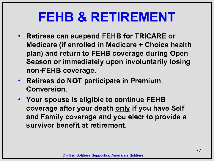 FEHB & RETIREMENT • Retirees can suspend FEHB for TRICARE or Medicare (if enrolled
