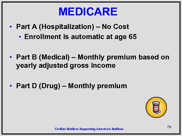 MEDICARE • Part A (Hospitalization) – No Cost • Enrollment is automatic at age