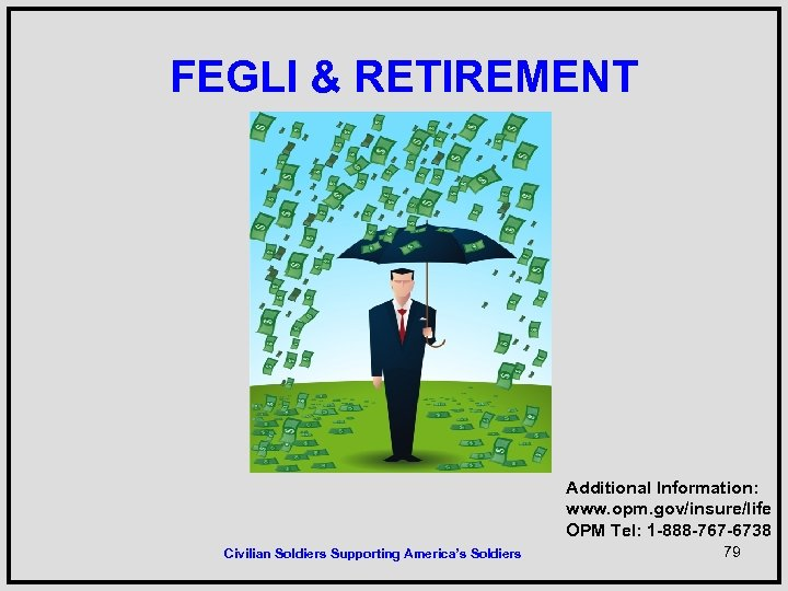 FEGLI & RETIREMENT Additional Information: www. opm. gov/insure/life OPM Tel: 1 -888 -767 -6738