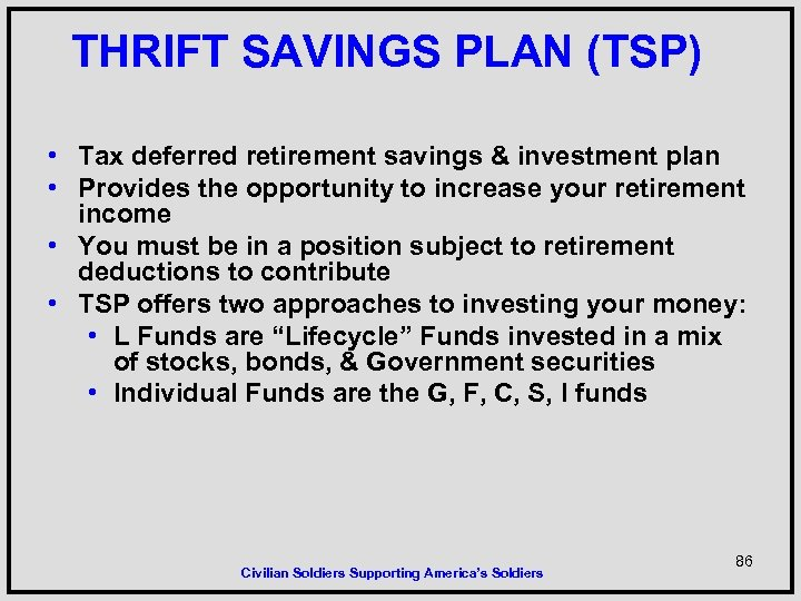THRIFT SAVINGS PLAN (TSP) • Tax deferred retirement savings & investment plan • Provides