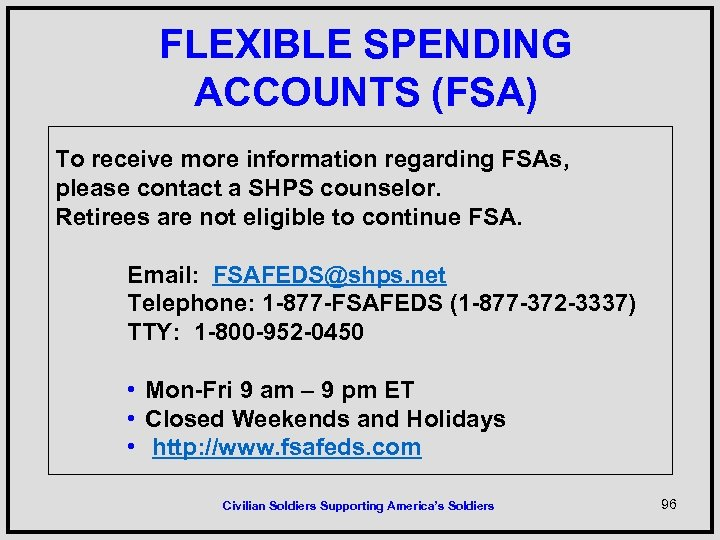 FLEXIBLE SPENDING ACCOUNTS (FSA) To receive more information regarding FSAs, please contact a SHPS