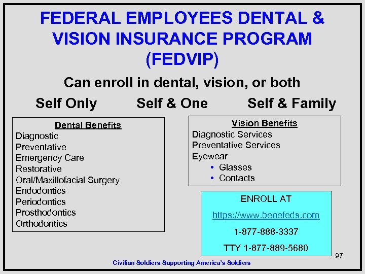 FEDERAL EMPLOYEES DENTAL & VISION INSURANCE PROGRAM (FEDVIP) Can enroll in dental, vision, or
