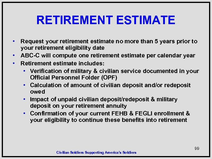 RETIREMENT ESTIMATE • Request your retirement estimate no more than 5 years prior to