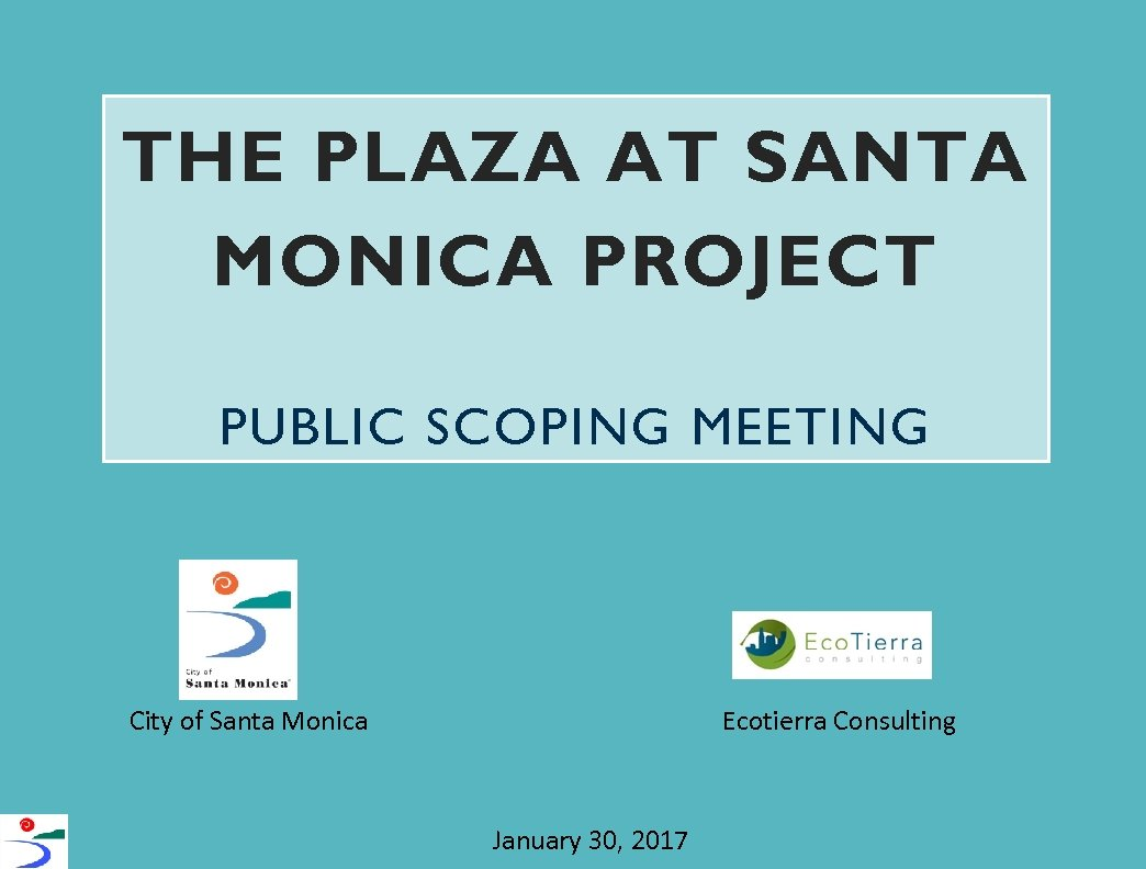 THE PLAZA AT SANTA MONICA PROJECT PUBLIC SCOPING MEETING City of Santa Monica Ecotierra