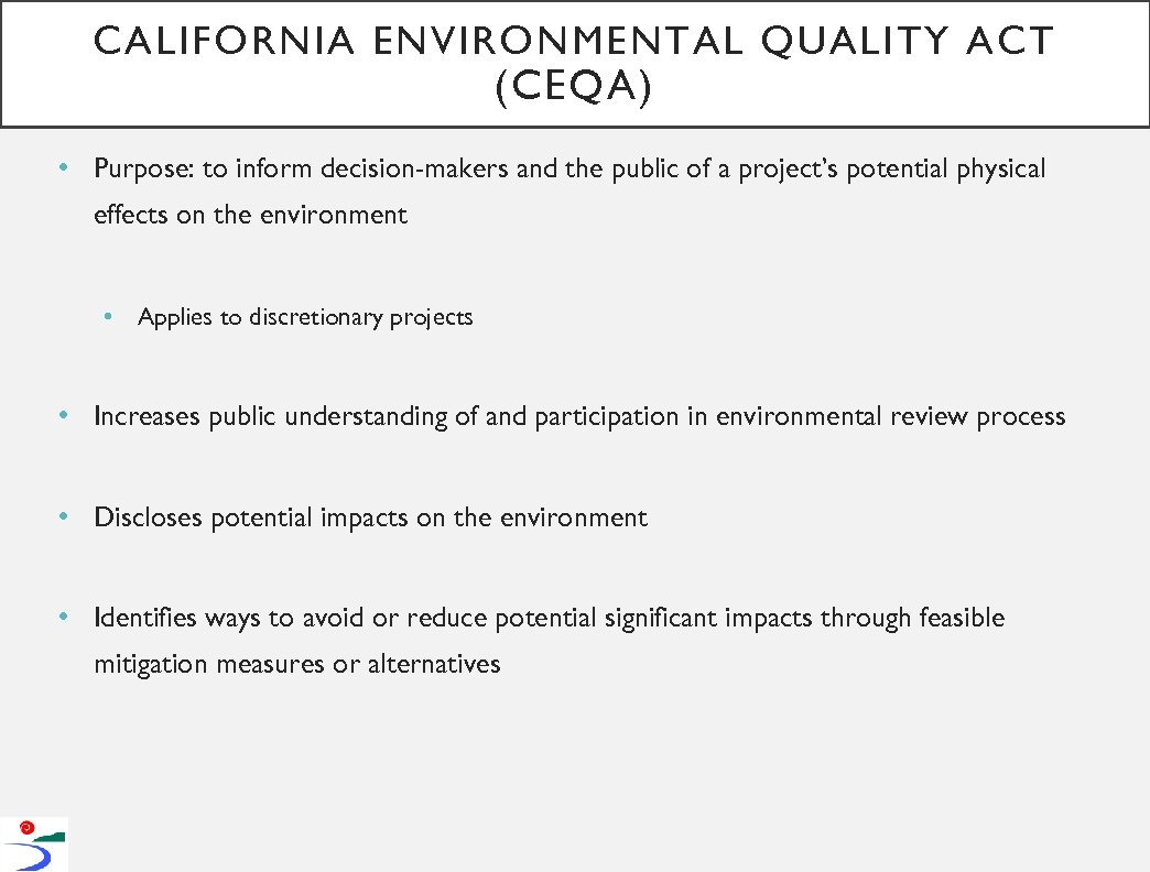 CALIFORNIA ENVIRONMENTAL QUALITY ACT (CEQA) • Purpose: to inform decision-makers and the public of