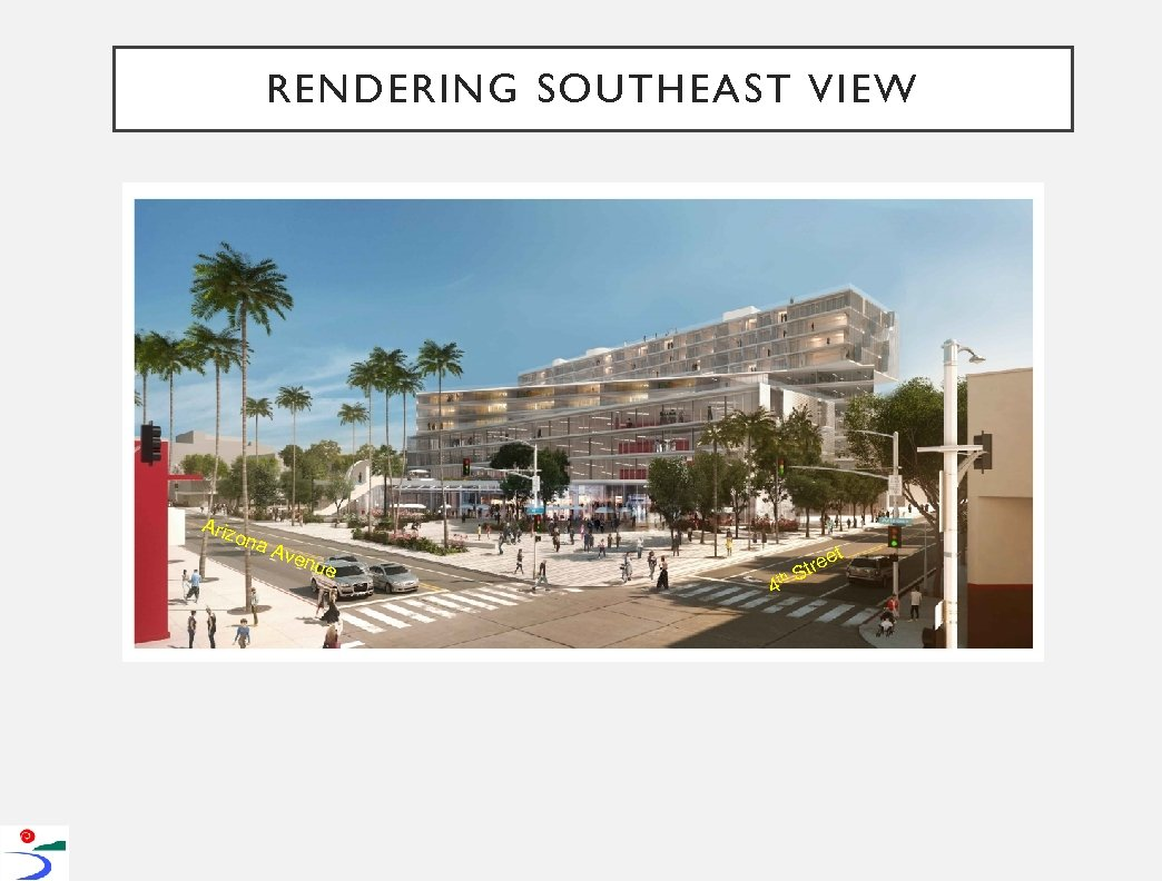 RENDERING SOUTHEAST VIEW Ariz ona Ave nue th 4 t ree St