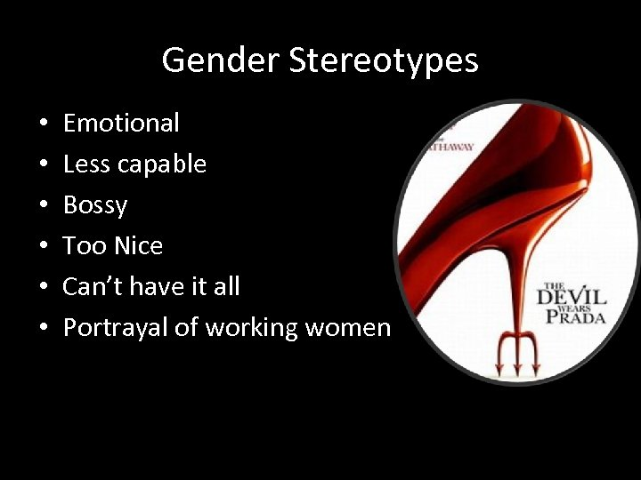 Gender Stereotypes • • • Emotional Less capable Bossy Too Nice Can't have it
