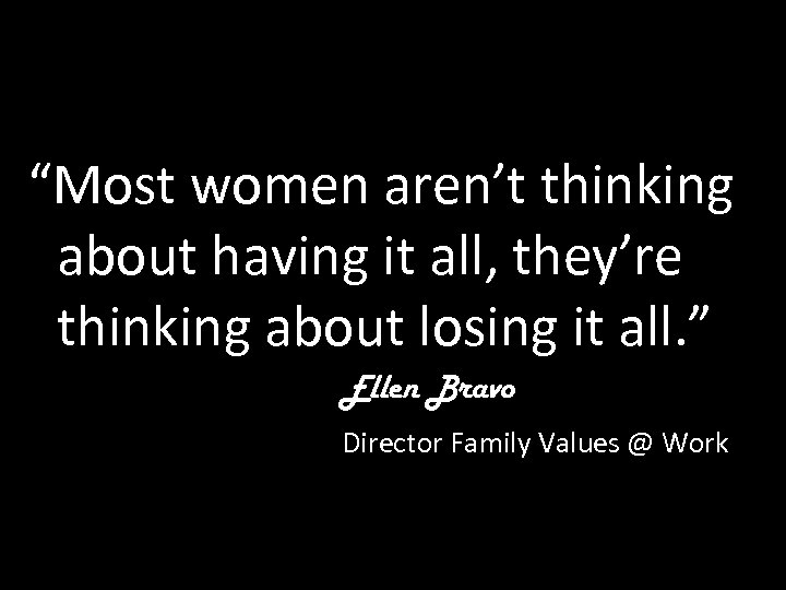 """""""Most women aren't thinking about having it all, they're thinking about losing it all."""
