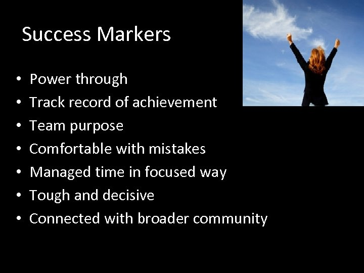 Success Markers • • Power through Track record of achievement Team purpose Comfortable with