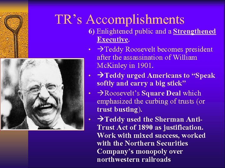 TR's Accomplishments 6) Enlightened public and a Strengthened Executive. • Teddy Roosevelt becomes president