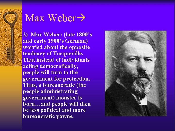 Max Weber ¨ 2) Max Weber: (late 1800's and early 1900's German) worried about