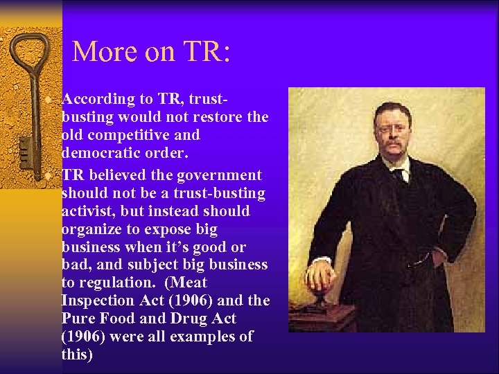 More on TR: ¨ According to TR, trust- busting would not restore the old