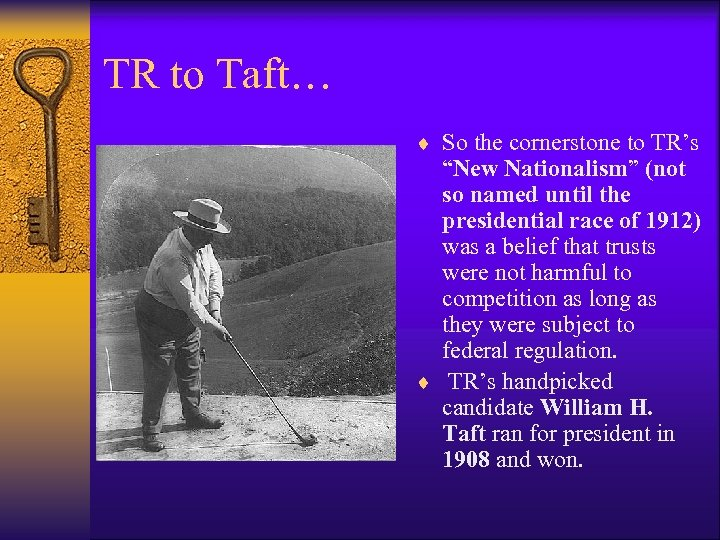 """TR to Taft… ¨ So the cornerstone to TR's """"New Nationalism"""" (not so named"""